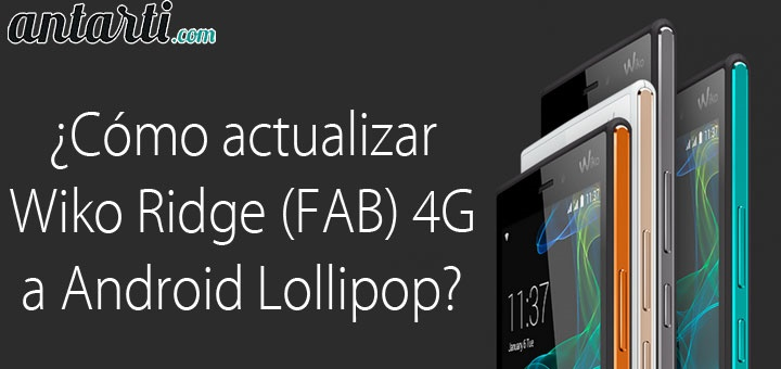 Cómo actualizar vuestro WIKO Ridge 4G / Ridge FAB 4G a Android Lolllipop